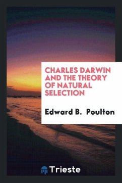 Charles Darwin and the theory of natural selection - Poulton, Edward B.