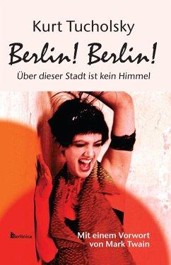 Berlin! Berlin! - Tucholsky, Kurt