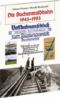 Die Buchenwaldbahn 1943-1953 - Fromm, Günter; Rockstuhl, Harald