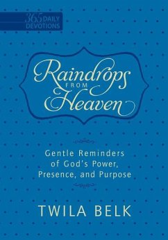 Raindrops from Heaven (Faux Leather Edition): Gentle Reminders of God's Power, Presence, and Purpose (365 Daily Devotions) - Belk, Twila