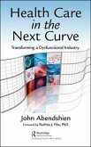 Health Care in the Next Curve: Transforming a Dysfunctional Industry
