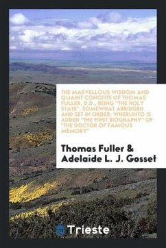 The marvellous wisdom and quaint conceits of Thomas Fuller, D.D., being