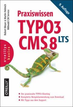 Praxiswissen TYPO3 CMS 8 LTS - Meyer, Robert; Helmich, Martin