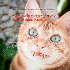 Matthi's Alltagssorgen - Sprichst Du auch mit deiner Katze? - Hachaj, Claudia
