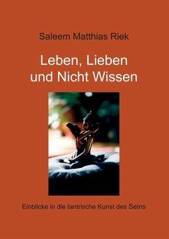 Leben, Lieben und Nicht Wissen - Riek, Saleem Matthias