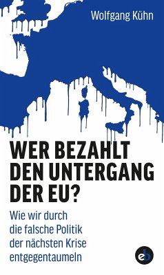 Wer bezahlt den Untergang der EU? (eBook, ePUB) - Kühn, Wolfgang