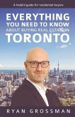 Everything You Need to Know about Buying Real Estate in Toronto, Volume 1: A Helpful Guide for Residential Buyers