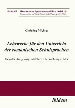 Lehrwerke für den Unterricht der romanischen Schulsprachen. Begutachtung ausgewählter Untersuchungsfelder - Michler, Christine