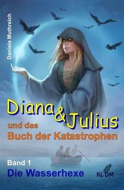 Diana & Julius und das Buch der Katastrophen (eBook, ePUB) - Daniela Muthreich
