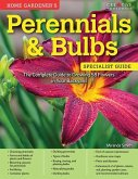 Home Gardener's Perennials & Bulbs: The Complete Guide to Growing 58 Flowers in Your Backyard