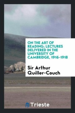 On the art of reading; lectures delivered in the University of Cambridge, 1916-1918 - Quiller-Couch, Sir Arthur