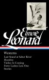 Elmore Leonard: Westerns (Loa #308): Last Stand at Saber River / Hombre / Valdez Is Coming / Forty Lashes Less One / Stories