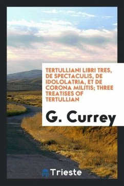 Libri Tres: de Spectaculis, de Idololatria, Et de Corona Militis;