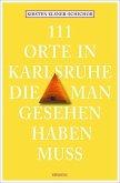 111 Orte in Karlsruhe, die man gesehen haben muss (Mängelexemplar)