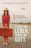 Fliege ins Leben, lande bei Gott. (eBook, ePUB)