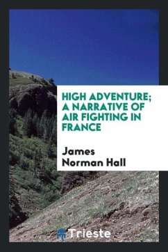 High adventure; a narrative of air fighting in France