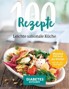 100 Rezepte - Leichte, saisonale Küche - Baum, Andreas; Karl, Angelika; Köhle, Anne-Bärbel