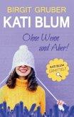 Ohne Wenn und Aber : Kati Blum; .