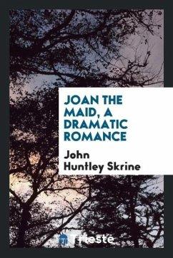 Joan the maid, a dramatic romance