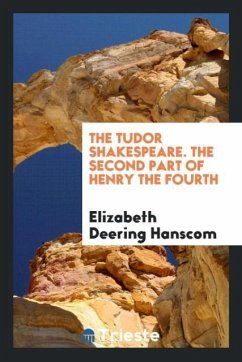 The Tudor Shakespeare. The second part of Henry the Fourth - Hanscom, Elizabeth Deering