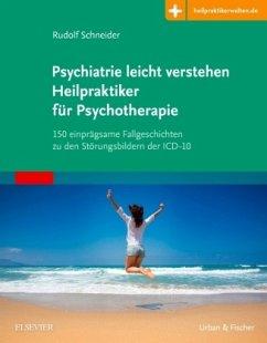 Psychiatrie leicht verstehen Heilpraktiker für Psychotherapie - Schneider, Rudolf