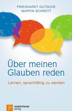 Über meinen Glauben reden (eBook, ePUB) - Schrott, Martin; Gutsche, Friedhardt