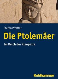 Die Ptolemäer (eBook, ePUB) - Pfeiffer, Stefan