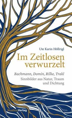Im Zeitlosen verwurzelt (eBook, ePUB) - Höllrigl, Ute Karin