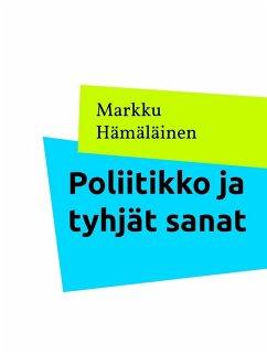 9789515682574 - Hämäläinen, Markku: Poliitikko ja tyhjät sanat (eBook, ePUB) - Kirja