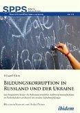 Bildungskorruption in Russland und der Ukraine. Eine komparative Analyse der Performanz staatlicher Antikorruptionsmaßnahmen im Hochschulsektor am Beispiel universitärer Aufnahmeprüfungen