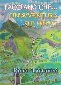 9788892679771 - Piero Tartarini: Facciamo che... un´avventura sui monti (eBook, ePUB) - Libro