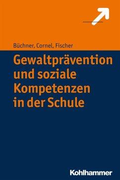 Gewaltprävention und soziale Kompetenzen in der Schule - Büchner, Roland; Cornel, Heinz; Fischer, Stefan
