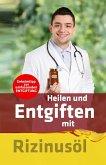 Heilen und Entgiften mit Rizinusöl: Geheimtipp zur umfassenden Entgiftung (eBook, ePUB)