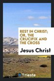 Rest in Christ; or, The crucifix and the cross