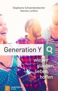 Generation Y - wie wir glauben, lieben, hoffen (eBook, ePUB) - Schwenkenbecher, Stephanie; Leitlein, Hannes