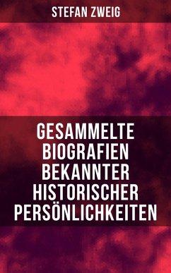 Gesammelte Biografien bekannter historischer Persönlichkeiten (eBook, ePUB) - Zweig, Stefan