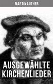 Ausgewählte Kirchenlieder von Martin Luther (eBook, ePUB)