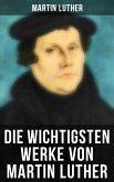 Martin Luther: Lutherbibel, Schriften und Beiträge, Predigten, Traktate, Dichtung & Biografie (Über 100 Titel in einem Buch ) (eBook, ePUB)