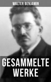 Gesammelte Werke von Walter Benjamin (eBook, ePUB)