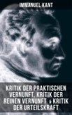 Immanuel Kant: Kritik der praktischen Vernunft, Kritik der reinen Vernunft & Kritik der Urteilskraft (eBook, ePUB)