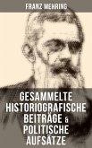 Gesammelte historiografische Beiträge & politische Aufsätze von Franz Mehring (eBook, ePUB)
