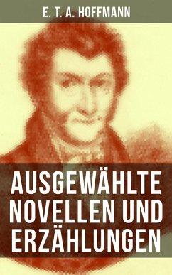 E. T. A. Hoffmann: Ausgewählte Novellen und Erzählungen (eBook, ePUB)