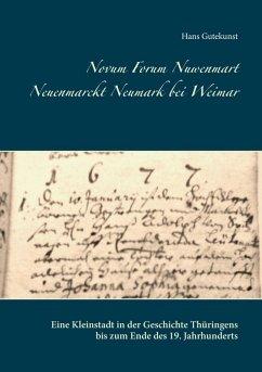 Novum Forum Nuwenmart Neuenmarckt Neumark bei Weimar (eBook, ePUB) - Gutekunst, Hans