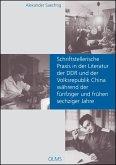 Schriftstellerische Praxis in der Literatur der DDR und der Volksrepublik China während der fünfziger und frühen sechziger Jahre (eBook, PDF)