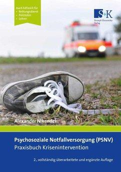 Psychosoziale Notfallversorgung (PSNV) - Praxisbuch Krisenintervention - Nikendei, Alexander