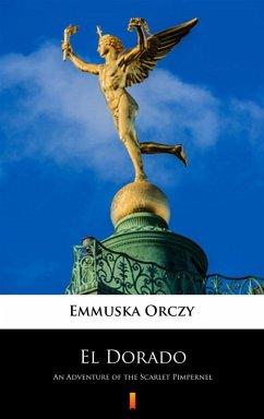El Dorado (eBook, ePUB) - Orczy, Emmuska