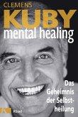 Mental Healing - Das Geheimnis der Selbstheilung (eBook, ePUB)