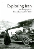 Exploring Iran: The Photography of Erich F. Schmidt, 1930-1940 [With CDROM]