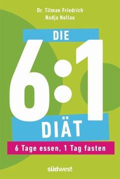 Die 6:1-Diät (eBook, ePUB) - Friedrich, Tilman; Nollau, Nadja