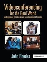 Videoconferencing for the Real World: Implementing Effective Visual Communications Systems - Rhodes, John